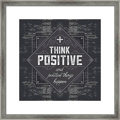 Think Positive And Positive Things Happen Framed Print