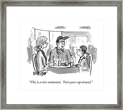 This Is A Nice Restaurant.  Turn Your Cap Around Framed Print