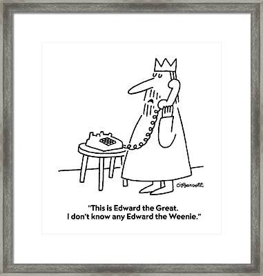 This Is Edward The Great. I Don't Know Any Edward Framed Print by Charles Barsotti