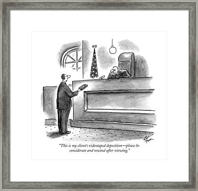This Is My Client's Videotaped Deposition - Framed Print by Frank Cotha