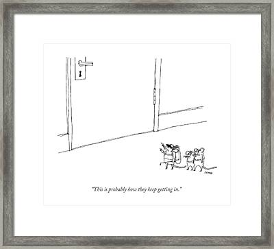 This Is Probably How They Keep Getting In Framed Print