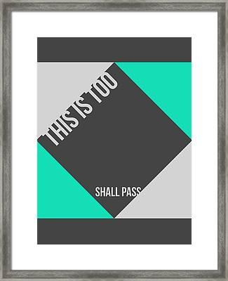 This Is Too Shall Pass Poster Framed Print by Naxart Studio