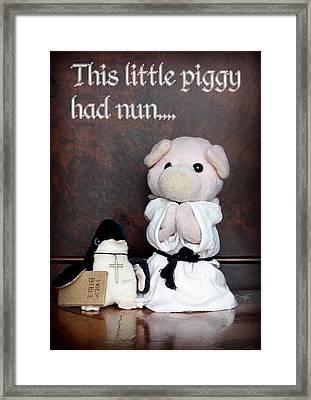 This Little Piggy Had Nun Framed Print