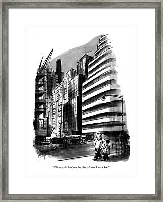 This Neighborhood Sure Has Changed Since Framed Print