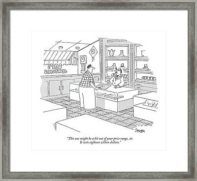 This One Might Be A Bit Out Of Your Price Range Framed Print by Jack Ziegler