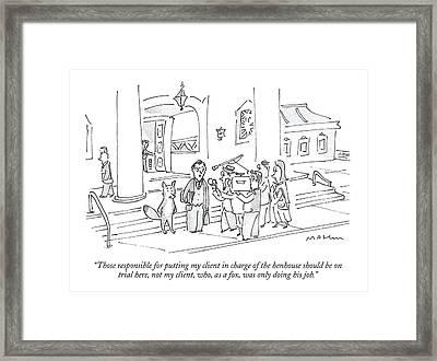 Those Responsible For Putting My Client In Charge Framed Print