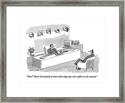 Those?  They're The Ponytails Of Smart-aleck Framed Print by Mick Stevens