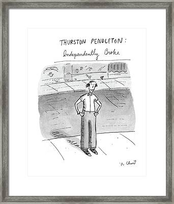 Thurston Pendleton: Independently Broke Framed Print by Roz Chast