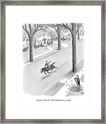 To Arms!  To Arms!  The Bulldozers Are Coming! Framed Print by Robert J. Day