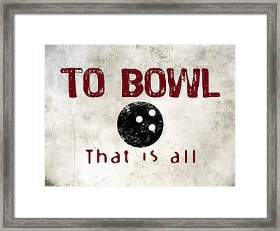To Bowl That Is All Framed Print