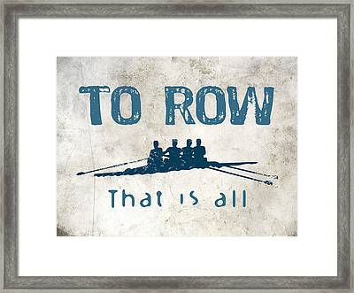 To Row That Is All Framed Print by Flo Karp