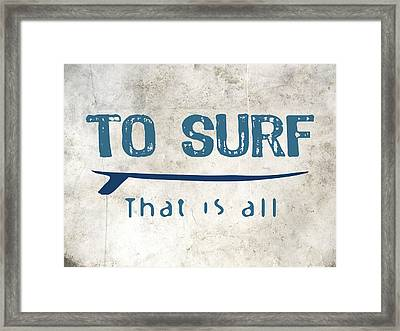 To Surf That Is All Framed Print by Flo Karp