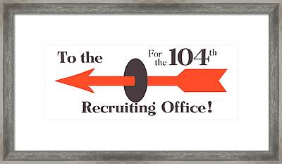 To The Recruiting Office For The 104th Framed Print by War Is Hell Store