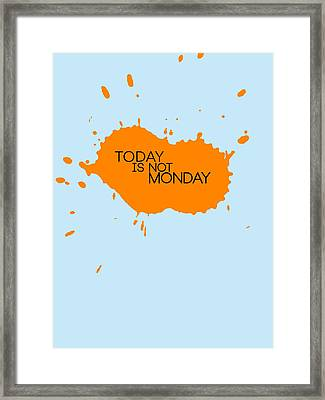 Today Is Not Monday Poster 1 Framed Print by Naxart Studio