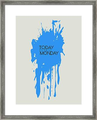 Today Is Not Monday Poster 3 Framed Print by Naxart Studio