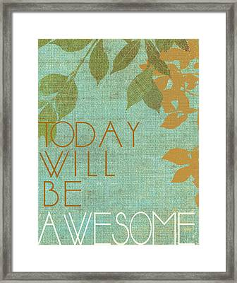 Today Will Be Awesome Framed Print by Marilu Windvand