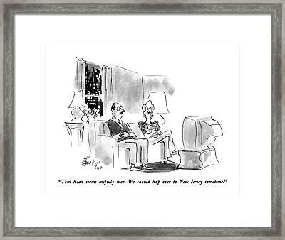 Tom Kean Seems Awfully Nice.  We Should Hop Framed Print