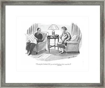 Tonight I Think I'll Go To Bed Before The Murder Framed Print by Helen E. Hokinson