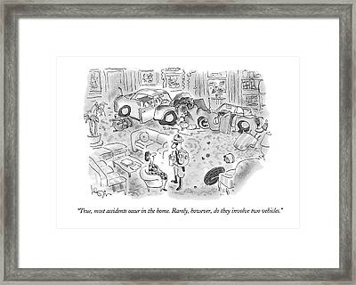 True, Most Accidents Occur In The Home.  Rarely Framed Print by Arnie Levin