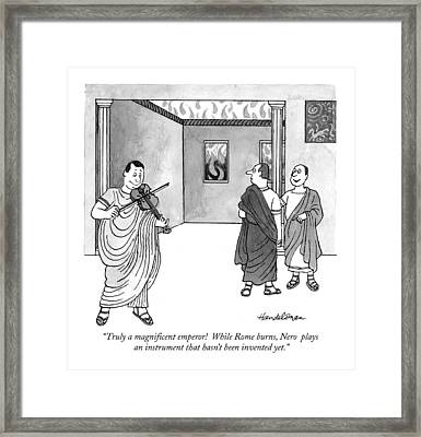 Truly A Magnificent Emperor!  While Rome Burns Framed Print