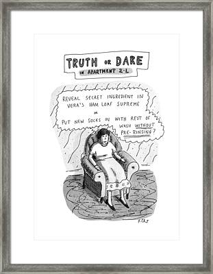 Truth Or Dare In Apartment 2-l Framed Print by Roz Chast