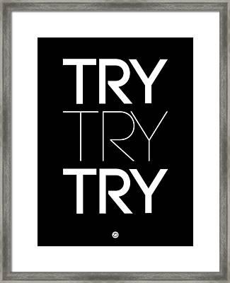 Try Try Try Poster Black Framed Print by Naxart Studio