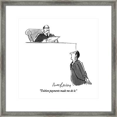 Tuition Payments Made Me Do It Framed Print by Mort Gerberg