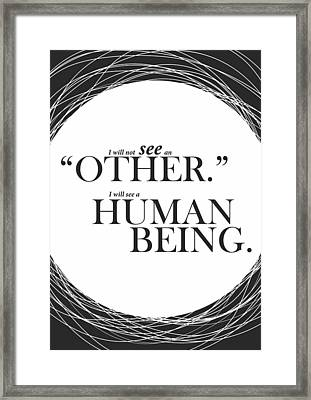 I Will Not See An Other. I Will See A Human Being Inspirational Quotes Poster Framed Print