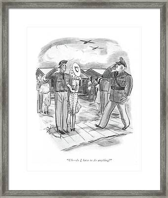 Uh - Do I Have To Do Anything? Framed Print