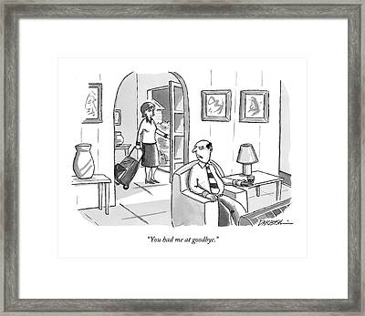 You Had Me At Goodbye Framed Print