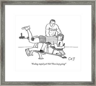 Feeling Stupid Yet? No? Then Keep Going! Framed Print