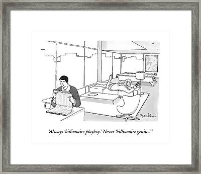 Always 'billionaire Playboy.' Never 'billionaire Framed Print