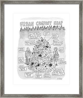 Urban Compost Heap Framed Print by Roz Chast