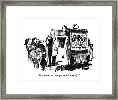 Vote For Me So I Can Get On With My Life Framed Print