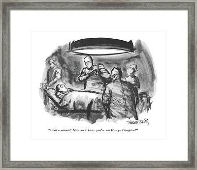 Wait A Minute!  How Do I Know You're Not George Framed Print by Donald Reilly