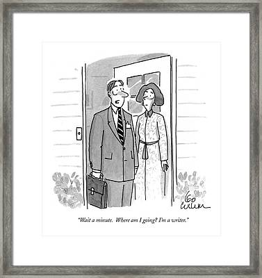 Wait A Minute.  Where Am I Going? I'm A Writer Framed Print by Leo Cullum