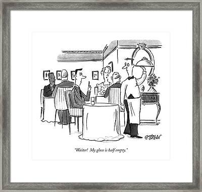 Waiter!  My Glass Is Half Empty Framed Print