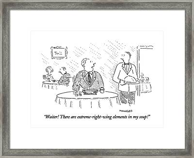 Waiter!  There Are Extreme-right-wing Elements Framed Print by Robert Mankoff