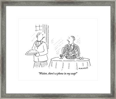 Waiter, There's A Phone In My Soup! Framed Print by Robert Mankoff