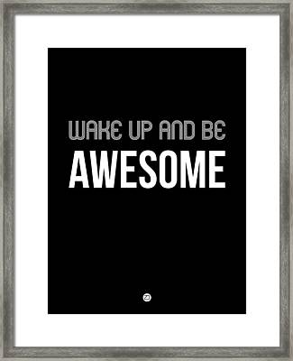 Wake Up And Be Awesome Poster Black Framed Print by Naxart Studio