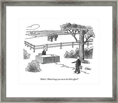 Walter!  What Brings You Out To The Ohio Office? Framed Print