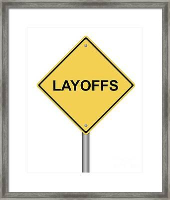 Warning Sign Layoffs Framed Print
