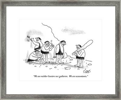 We Are Neither Hunters Nor Gatherers Framed Print by Sam Gross