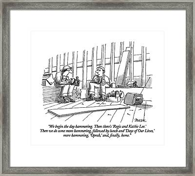 We Begin The Day Hammering.  Then There's 'regis Framed Print by Jack Ziegler