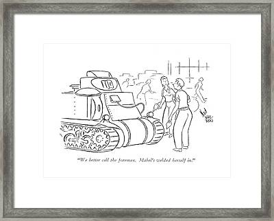We Better Call The Foreman. Mabel's Welded Framed Print by Ned Hilton