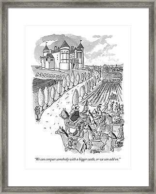 We Can Conquer Somebody With A Bigger Castle Framed Print by Peter Steiner