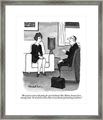 We Cannot Write A Life Policy For Your Husband Framed Print by J.B. Handelsman