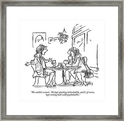 We Couldn't Connect.  He Kept Spouting Framed Print by Sidney Harris