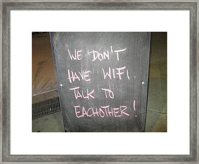 We Do Not Have Wifi - Talk To Each Other Framed Print by David Lovins