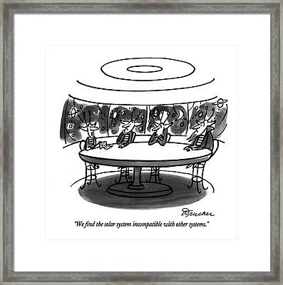 We Find The Solar System Incompatible With Other Framed Print by Boris Drucker